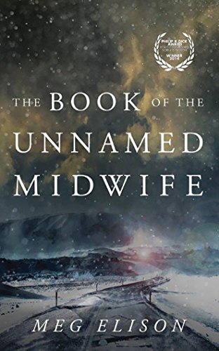The Book of the Unnamed Midwife (The Road to Nowhere): Meg Elison