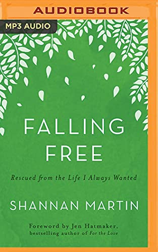 Falling Free: Rescued from the Life I Always Wanted: Shannan Martin