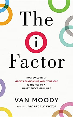9781531833787: The I Factor: How Building a Great Relationship with Yourself Is the Key to a Happy, Successful Life