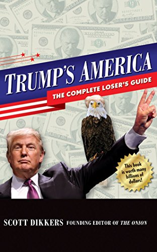 Trump's America: Buy This Book and Mexico Will Pay for It: Scott Dikkers
