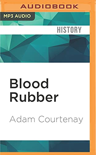 Blood Rubber: How the Amazon Died: Adam Courtenay
