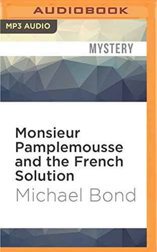Monsieur Pamplemousse and the French Solution: Michael Bond