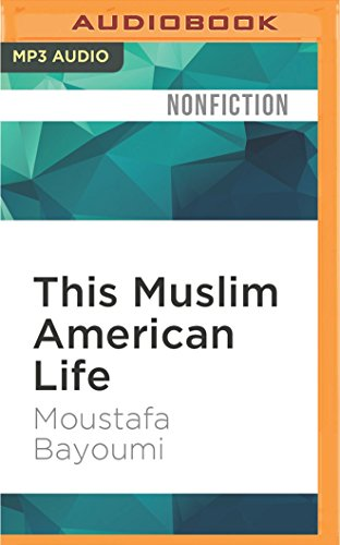 This Muslim American Life: Dispatches from the War on Terror: Moustafa Bayoumi