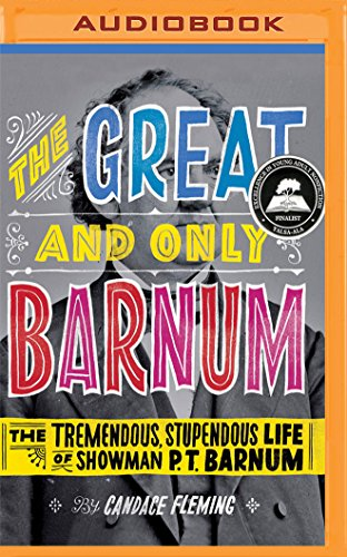 The Great and Only Barnum: The Tremendous, Stupendous Life of Showman P. T. Barnum: Candace Fleming