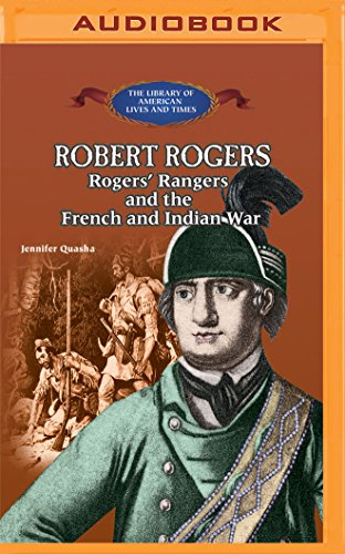Robert Rogers: Rogers Rangers and the French: Jennifer Quasha