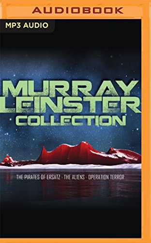Murray Leinster Collection: The Pirates of Ersatz, The Aliens, Operation Terror: Murray Leinster