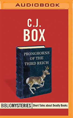 Pronghorns of the Third Reich: C J Box