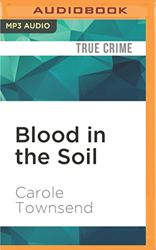 Blood in the Soil: A True Tale: Carole Townsend