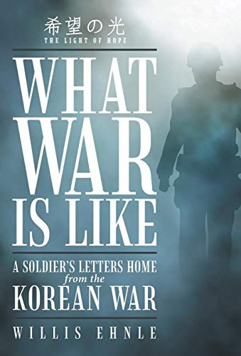 9781532003509: What War Is Like: A Soldier's Letters Home from the Korean War