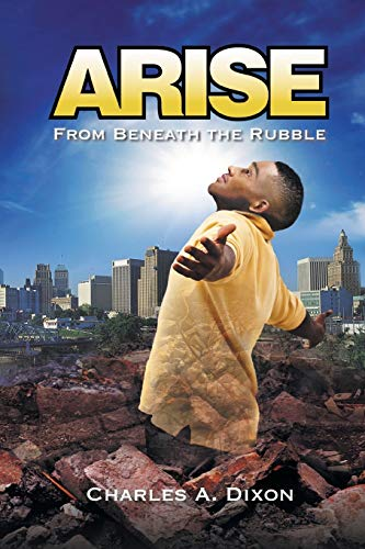 Arise: From Beneath the Rubble (Paperback): Charles a Dixon