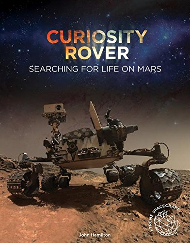 Curiosity Rover: Searching for Life on Mars (Xtreme Spacecraft): John Hamilton