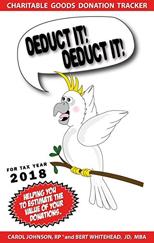 Deduct It! Deduct It! For Tax Year 2018: Bert Whitehead_JD_MBA