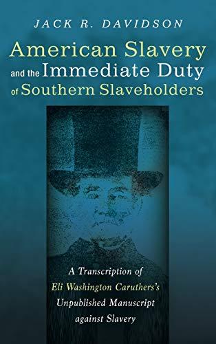 9781532600913: American Slavery and the Immediate Duty of Southern Slaveholders