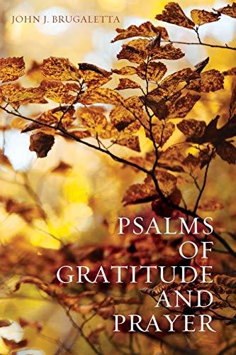 Psalms of Gratitude and Prayer (Paperback): John J Brugaletta