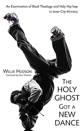 9781532604539: The Holy Ghost Got a New Dance: An Examination of Black Theology and Holy Hip-hop in Inner-City Ministry