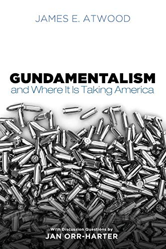 Gundamentalism and Where It Is Taking America: James E. Atwood
