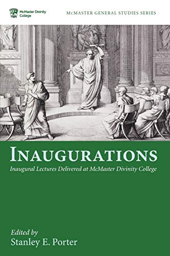 Inaugurations: Inaugural Lectures Delivered at McMaster Divinity: Pickwick Publications