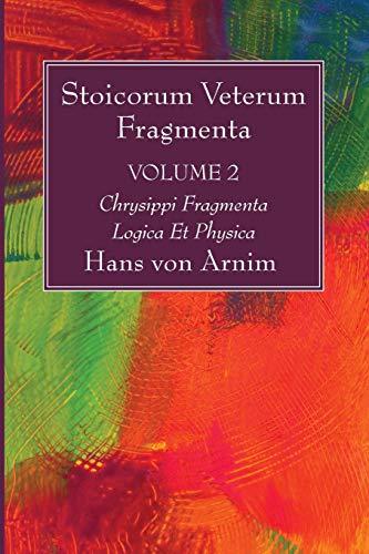 9781532616525: Stoicorum Veterum Fragmenta Volume 2: Chrysippi Fragmenta Logica Et Physica