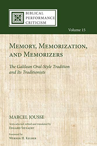 9781532633928: Memory, Memorization, and Memorizers: The Galilean Oral-Style Tradition and Its Traditionists (Biblical Performance Criticism)