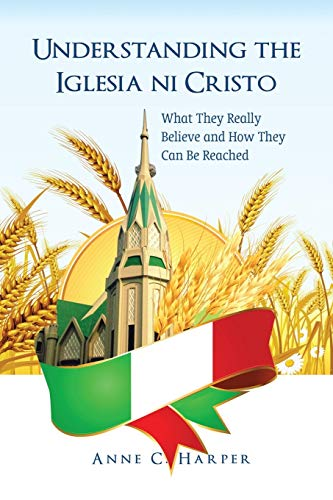 Understanding the Iglesia Ni Cristo: What They: Anne C Harper