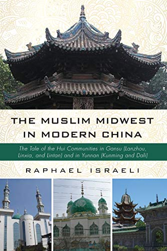 The Muslim Midwest in Modern China: The: Israeli, Raphael