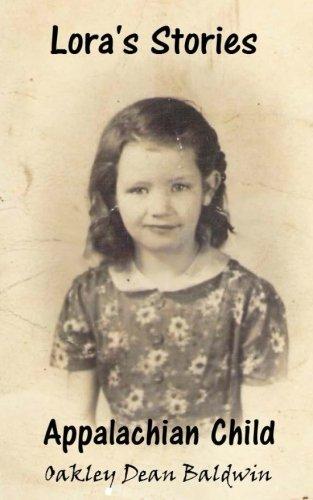 Lora's Stories: Appalachian Child (Volume 1): Oakley Dean Baldwin