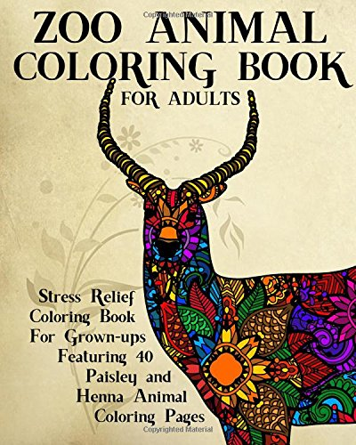 Zoo Animal Coloring Book For Adults: Stress Relief Coloring Book for Grown-ups Featuring 40 Paisley...