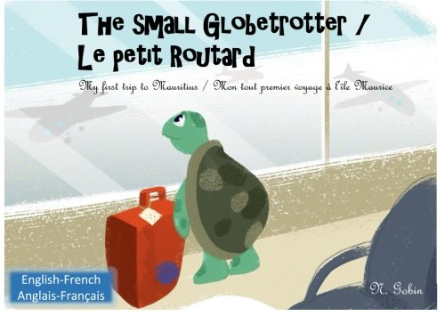 9781532717314: The small Globetrotter / Le petit Routard: Bilingual children's book 1 - 6 years old (English - French) Livre bilingue pour enfants (anglais - ... (Volume 1) (English and French Edition)