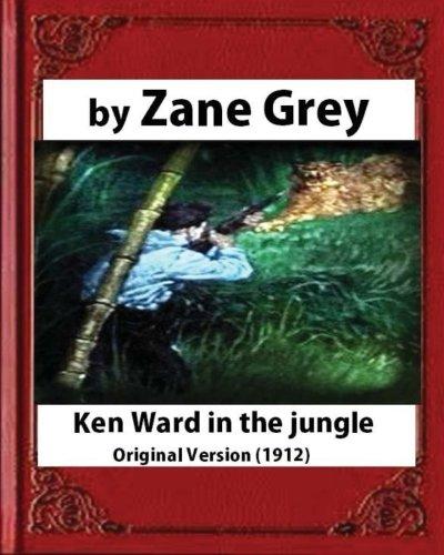 9781532720048: Ken Ward in the Jungle (1912), by Zane Grey (Original Version)