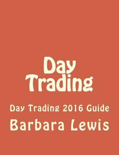 Day Trading: Day Trading 2016 Guide (Stock Trading, Day Trading, Stock Market, Binary Options, ...