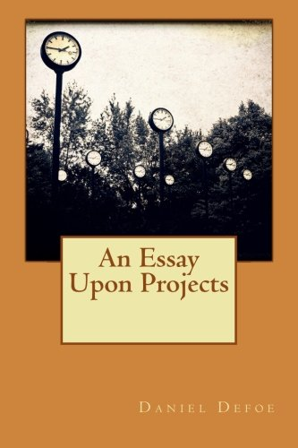 daniel defoe essay upon projects text Daniel defoe (1660 - april 21,  an essay upon projects  all wikipedia text is available under the terms of the gnu free documentation license.