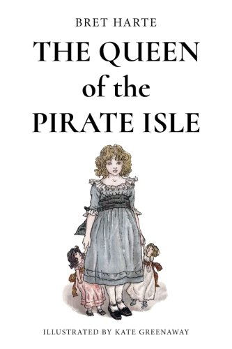 The Queen of the Pirate Isle: Illustrated: Bret Harte