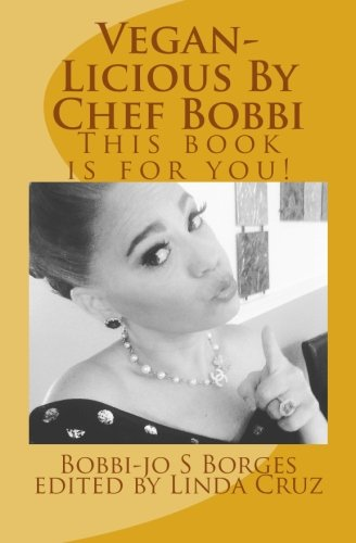 Vegan-Licious: Delicious Vegan Easy recipes (Chef Bobbi Borges) (Volume 3): Bobbi-jo Sally Borges