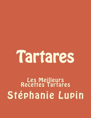 9781532740473: Tartares: Les Meilleurs Recettes Tartares (Tartare, Tartares, Recettes Tartares, Nutrition Tartares, Comment Faire Tartares, Cru) (Volume 1) (French Edition)