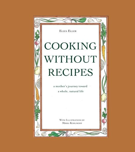9781532743405: Cooking Without Recipes: a mother's journey toward a whole, natural life