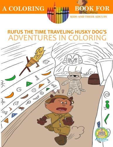 9781532743870: Rufus the Time Traveling Husky Dog's Adventures in Coloring book: A Coloring Book for Kids and their Adults: 12 Historically Sized Fun Coloring Pages ... kids books, coloring, dog books): Volume 4