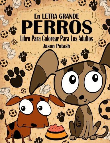 9781532750403: Perros Libro Para Colorear Para Los Adultos ( En Letra Grande ) (El alivio de tensión para adultos para colorear) (Spanish Edition)