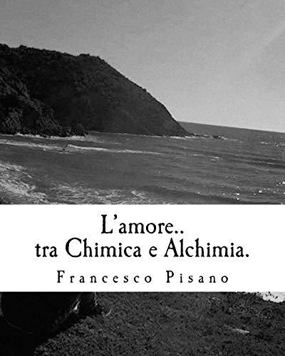 L'amore.tra Chimica e Alchimia.: Poesie (Italian Edition): Pisano, Francesco