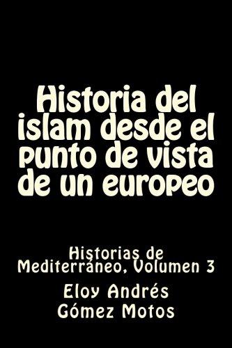 9781532754845: Historia del islam desde el punto de vista de un europeo: Historias de Mediterráneo, Volumen 3 (Historias de mediterráneo antiguo) (Volume 3) (Spanish Edition)