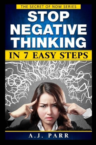 9781532756016: Stop Negative Thinking in 7 Easy Steps: Understanding The Masters of Enlightenment: Eckhart Tolle, Dalai Lama, Krishnamurti and more!