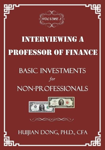 Interviewing a Professor of Finance: Basic Investments for Non-Professionals: Vol. 1 of the ...
