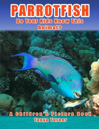 9781532768361: PARROTFISH: Do Your Kids Know This Animal?: A Children's Picture Book about Parrotfish (Amazing Creature Series) (Volume 1)