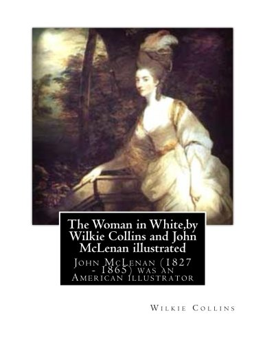 9781532773662: The Woman in White,by Wilkie Collins and John McLenan illustrated: John McLenan (1827 - 1865) was an American illustrator