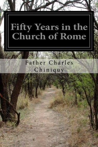 Fifty Years in the Church of Rome: Chiniquy, Father Charles