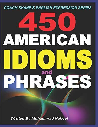 450 American Idioms and Phrases: English Idiomatic: Nabeel, Muhammad
