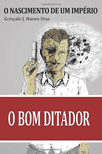9781532791499: O Bom Ditador I: O Nascimento de um Império (Volume 1) (Portuguese Edition)