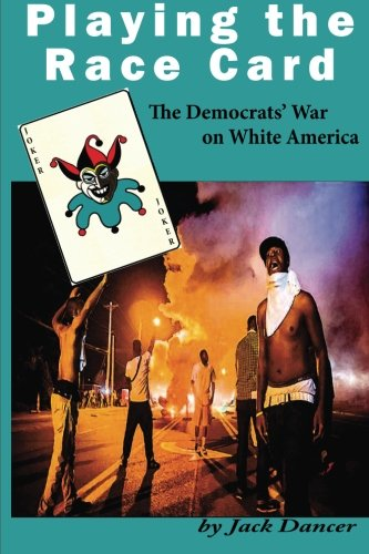 9781532794896: Playing the Race Card: The Democrats' War on White America