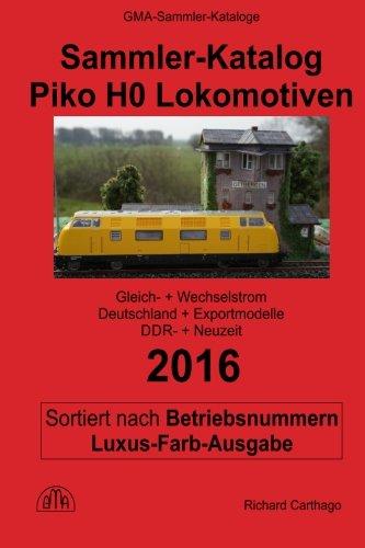 9781532800245: Sammler-Katalog Piko H0 Lokomotiven 2016 nach Betriebsnummern Farb-Ausgabe: Gleichstrom + Wechselstrom, Deutschland + Exportmodelle, DDR-Zeit + ... 2016) (Volume 7) (German Edition)