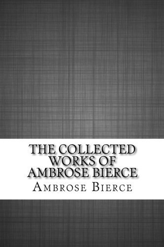 9781532801198: The Collected Works of Ambrose Bierce