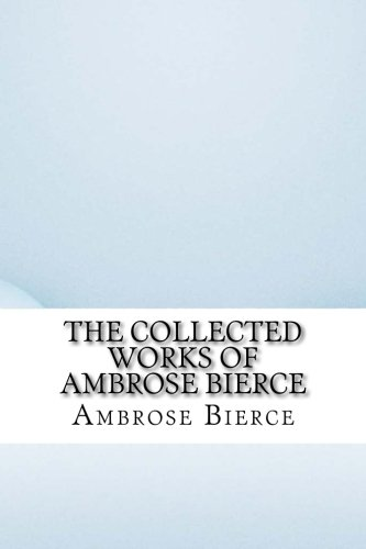 9781532801204: The Collected Works of Ambrose Bierce